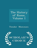 The History of Rome  Volume 1   Scholar s Choice Edition