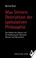 Max Stirners Destruktion der spekulativen Philosophie