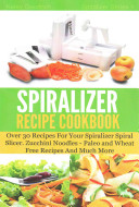The Spiralizer Recipe Cookbook