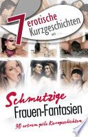 """7 erotische Kurzgeschichten aus: """"Schmutzige Frauen-Fantasien"""""""