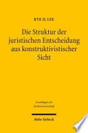 Die Struktur der juristischen Entscheidung aus konstruktivistischer Sicht