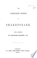 The Complete Works of Shakespeare   Edited by A  S   I e  Anna Swanwick   With a Memoir by A  Chalmers