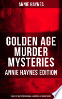 Golden Age Murder Mysteries - Annie Haynes Edition: Complete Inspector Furnival & Inspector Stoddart Series Been Designed And Formatted To The