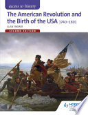 Access to History  The American Revolution and the Birth of the USA 1740 1801 Second Edition