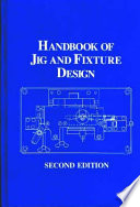 Handbook of Jig and Fixture Design  2nd Edition