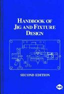 Handbook of Jig and Fixture Design, 2nd Edition