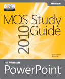 MOS 2010 Study Guide for Microsoft® PowerPoint®