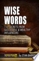 WISE WORDS: 111 Secrets from Successful & Wealthy Influencers