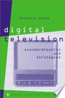 Digital Television Standardization and Strategies