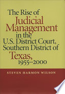 The Rise of Judicial Management in the U S  District Court  Southern District of Texas  1955 2000