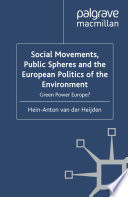 Social Movements  Public Spheres and the European Politics of the Environment