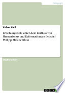Erziehungsziele unter dem Einfluss von Humanismus und Reformation am Beispiel Philipp Melanchthon
