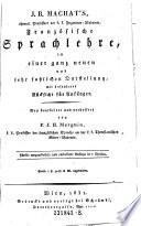 Franz  sische Sprachlehre  in einer ganz neuen     Darstellung  mit besonderer R  cksicht f  r Anf  nger  5  verb  Aufl