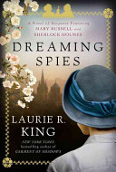 Dreaming spies : a novel of suspense featuring Mary Russell and Sherlock Holmes / Laurie R. King.
