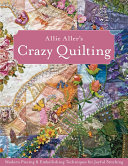 Allie Aller S Crazy Quilting : variety of techniques, covering such...