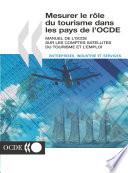 Mesurer le rôle du tourisme dans les pays de l'OCDE Manuel de l'OCDE sur les comptes satellites du tourisme et l'emploi