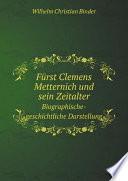 F rst Clemens Metternich und sein Zeitalter