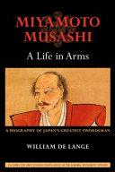 Miyamoto Musashi  a Life in Arms