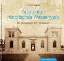 Augsburgs historisches Wasserwerk