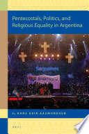 Pentecostals  Politics  and Religious Equality in Argentina