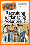 The Complete Idiot s Guide to Recruiting and Managing Volunteers