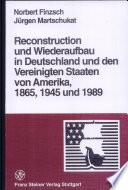 Reconstruction und Wiederaufbau in Deutschland und den Vereinigten Staaten von Amerika, 1865, 1945 und 1989