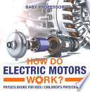 How Do Electric Motors Work  Physics Books for Kids   Children s Physics Books