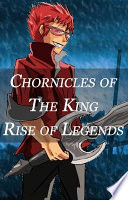 Chronicles of The King  Rise of Legends  Chapter 1