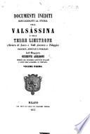 Documenti inediti risguardanti la storia della Valsassina e delle terre limitrofe ... Raccolti, annotati e pubblicati dall' ingegnere G. Arrigoni. vol. 1