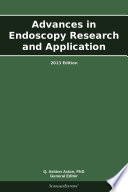 Advances in Endoscopy Research and Application  2013 Edition