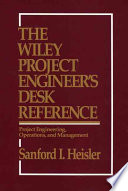 The Wiley Project Engineer's Desk Reference : reference. covers major areas regarding the technology of...