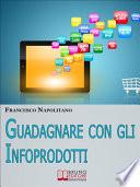 Guadagnare con gli Infoprodotti  Avviare un   Attivit   di Vendita Online dalla Creazione del Prodotto alla Distribuzione Digitale   Ebook Italiano   Anteprima Gratis