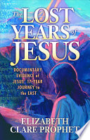 The Lost Years Of Jesus : for an estimated 17 years...