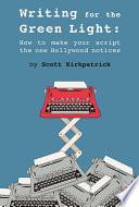 Ebook Writing for the Green Light Epub Scott Kirkpatrick Apps Read Mobile