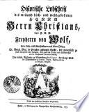 Historische Lobschrift des weiland hoch  und wohlgebohrnen Herrn Herrn Christians  des H  R  R  Freyherrn von Wolf  Erb   Lehn  und Gerichtsherrn auf Klein D  lzig