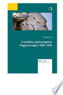A katolikus sajtómozgalom Magyarországon 1896–1932