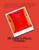 My Name Is Pisces  Friends