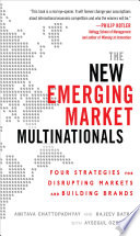 The New Emerging Market Multinationals  Four Strategies for Disrupting Markets and Building Brands