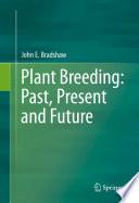 Plant Breeding  Past  Present and Future