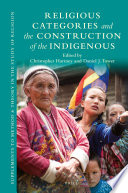Religious Categories And The Construction Of The Indigenous book