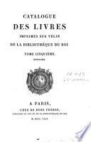 Catalogue des livres imprim  s sur v  lin de la Biblioth  que du roi