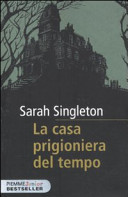 La casa prigioniera del tempo by Sarah Singleton