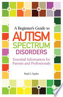 A Beginner s Guide to Autism Spectrum Disorders