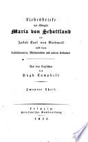 Liebesbriefe der Königen Maria von Schottland an Jakob Carl von Bothwell nebst ihren Liebessonnetten, Ehekontrakten und andern Urkunden