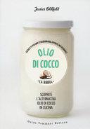 Olio di cocco. La bibbia. Scoprite l'alternativa olio di cocco in cucina