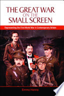 The Great War On The Small Screen Representing The First World War In Contemporary Britain book