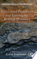 Fault-Zone Properties and Earthquake Rupture Dynamics Related To Fault Zone Properties Which