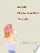 Rebirth Please Take Care This Life