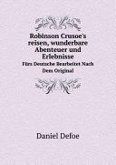 Robinson Crusoe's reisen, wunderbare Abenteuer und Erlebnisse
