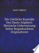 Die G ttliche Kom die Des Dante Alighieri  Metrische Uebersetzung Nebst Beigedrucktem Originaltexte